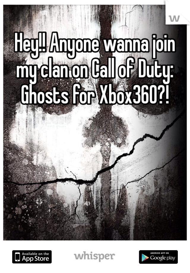 Hey!! Anyone wanna join my clan on Call of Duty: Ghosts for Xbox360?!