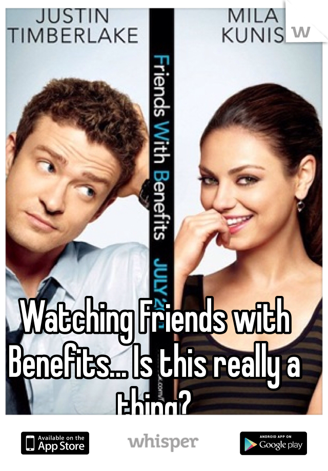 Watching Friends with Benefits... Is this really a thing?