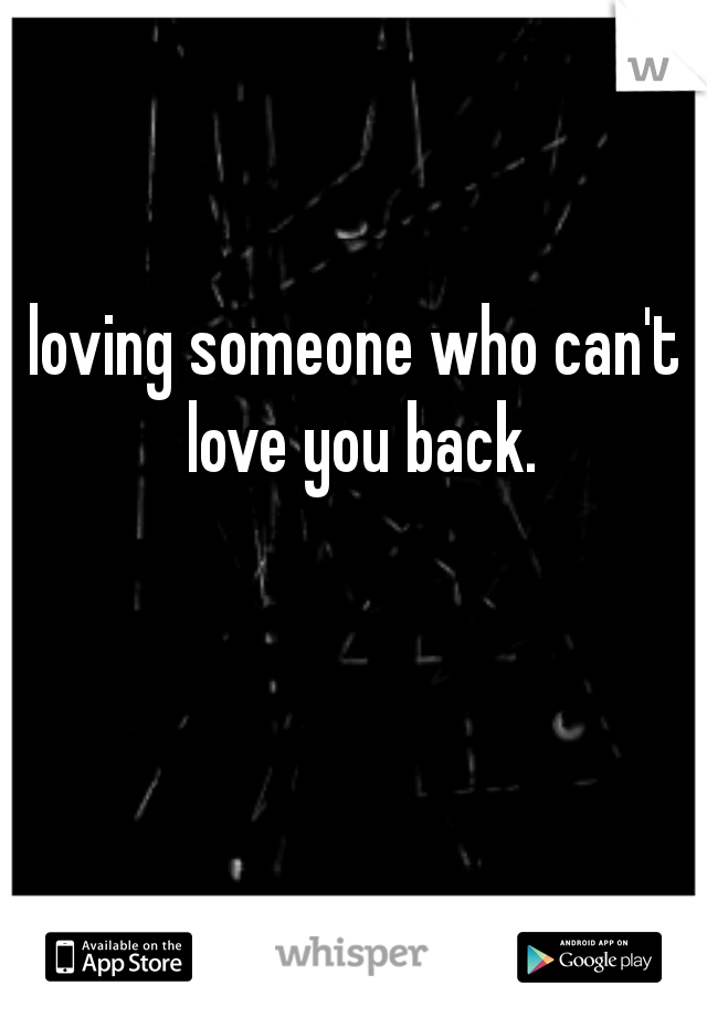 loving someone who can't love you back.
