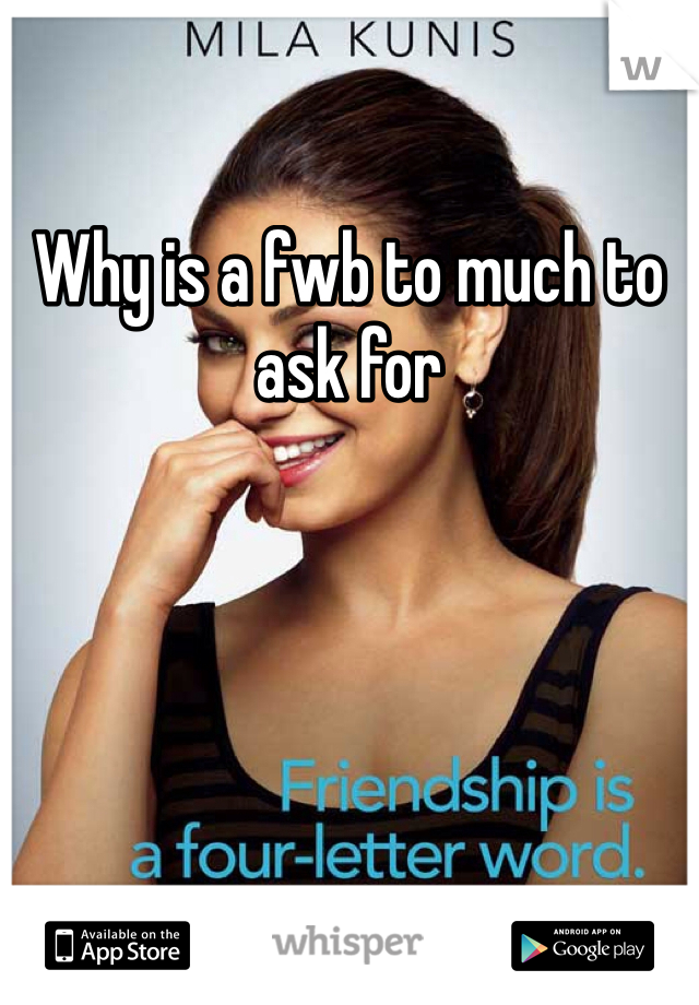 Why is a fwb to much to ask for