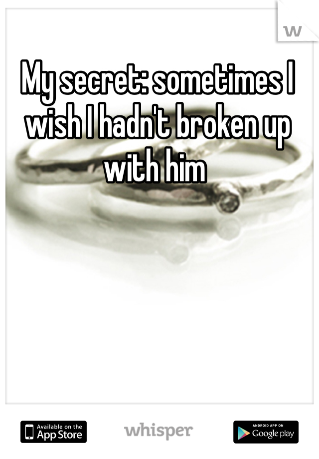 My secret: sometimes I wish I hadn't broken up with him