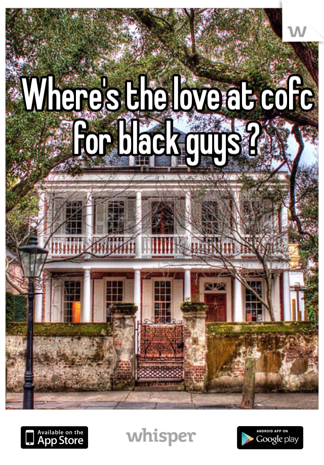 Where's the love at cofc for black guys ?