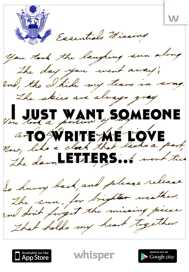 I just want someone to write me love letters...