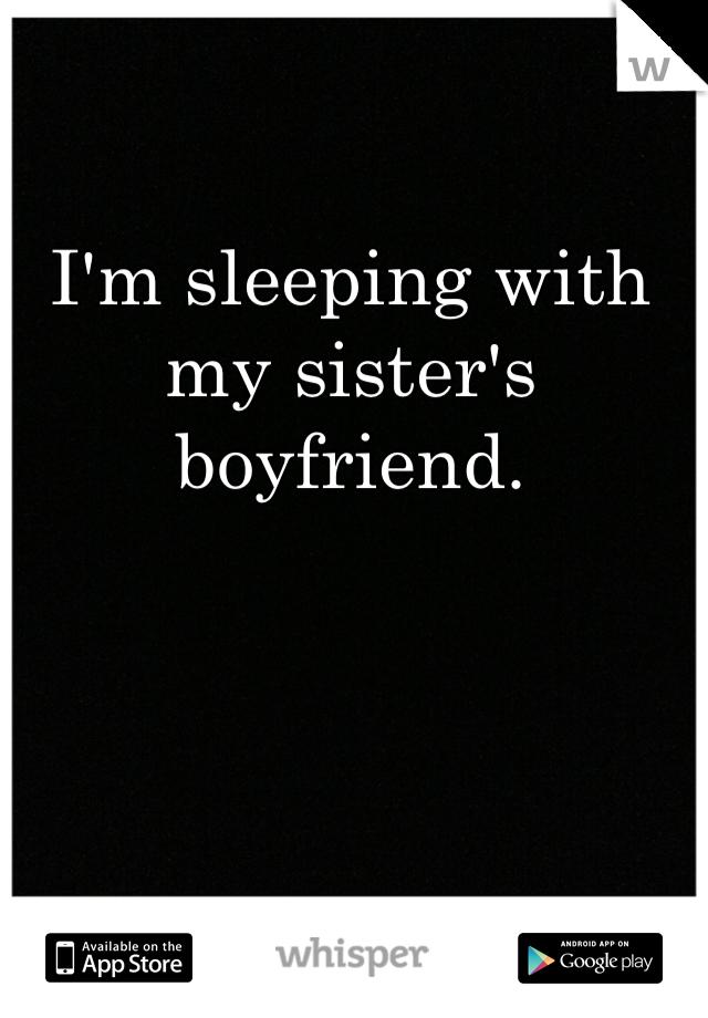 I'm sleeping with my sister's boyfriend.