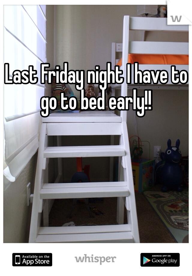 Last Friday night I have to go to bed early!!