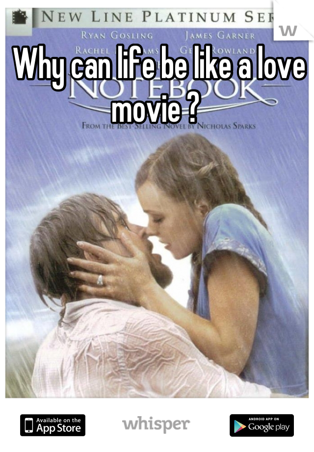 Why can life be like a love movie ?