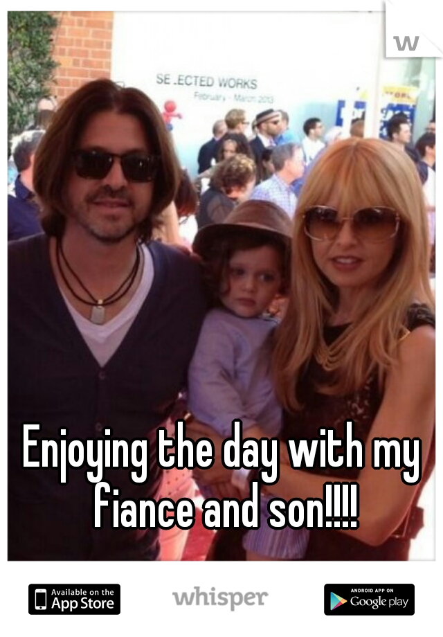 Enjoying the day with my fiance and son!!!!