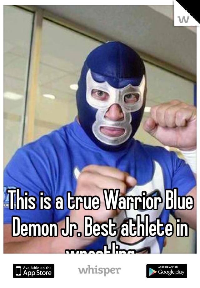 This is a true Warrior Blue Demon Jr. Best athlete in wrestling