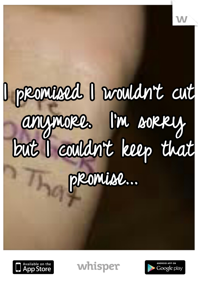 I promised I wouldn't cut anymore.  I'm sorry but I couldn't keep that promise...