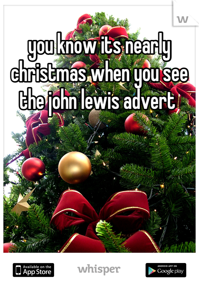 you know its nearly christmas when you see the john lewis advert