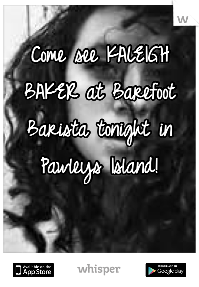 Come see KALEIGH BAKER at Barefoot Barista tonight in Pawleys Island!