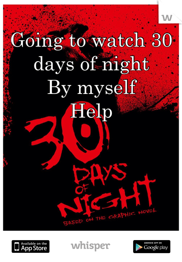 Going to watch 30 days of night  By myself  Help
