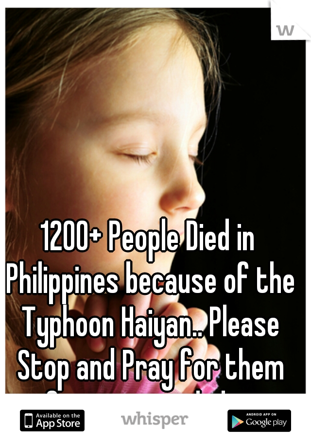 1200+ People Died in Philippines because of the Typhoon Haiyan.. Please Stop and Pray for them after you read this..