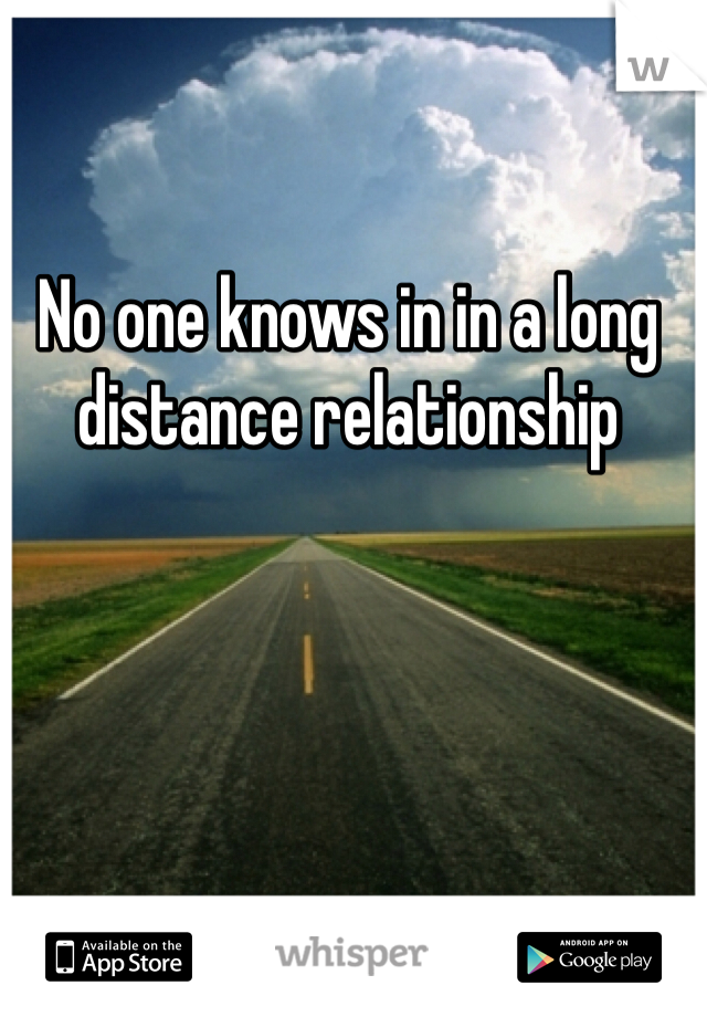 No one knows in in a long distance relationship