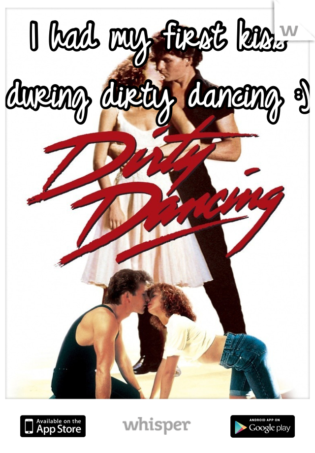 I had my first kiss during dirty dancing :)