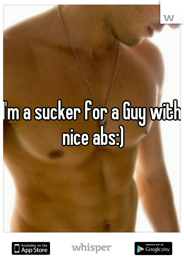 I'm a sucker for a Guy with nice abs:)