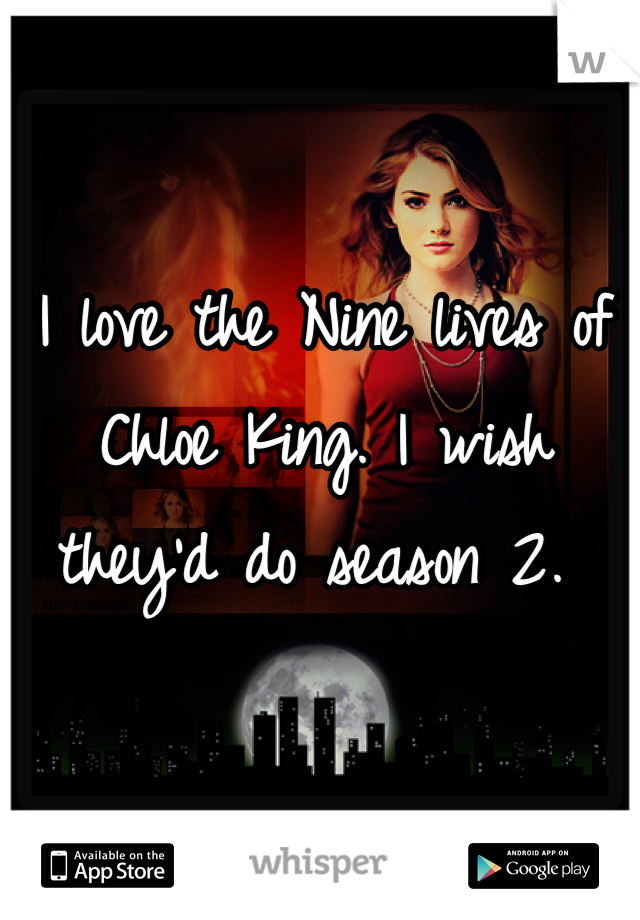 I love the Nine lives of Chloe King. I wish they'd do season 2.