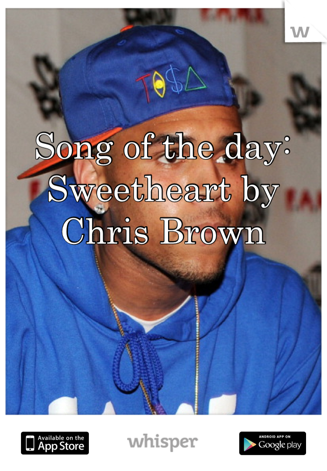 Song of the day: Sweetheart by Chris Brown