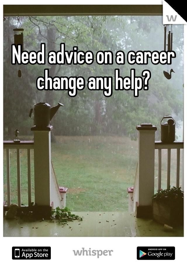 Need advice on a career change any help?