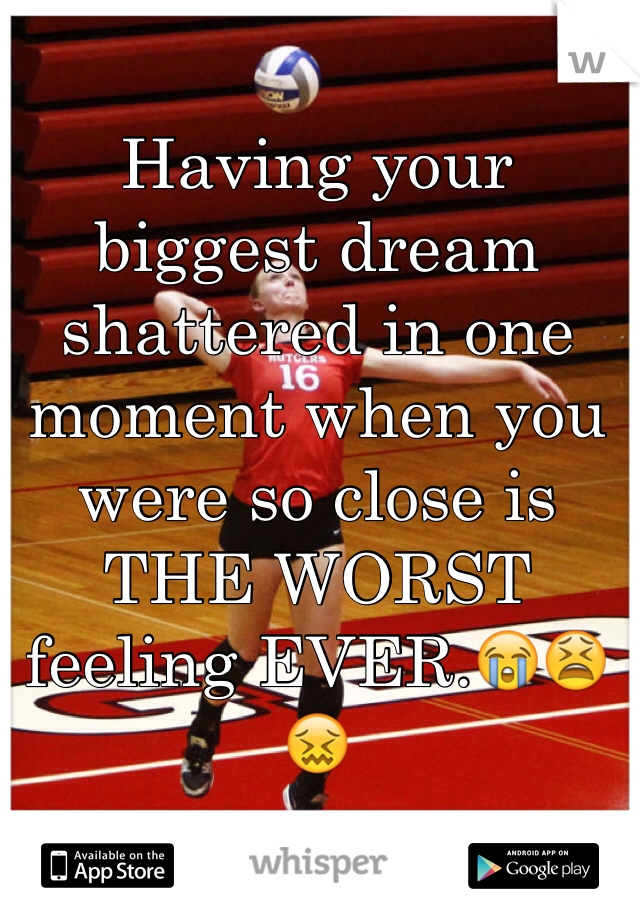 Having your biggest dream shattered in one moment when you were so close is THE WORST feeling EVER.😭😫😖