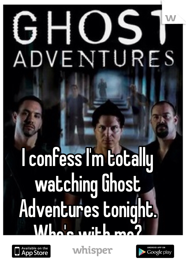 I confess I'm totally watching Ghost Adventures tonight. Who's with me?