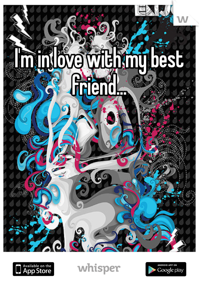 I'm in love with my best friend...