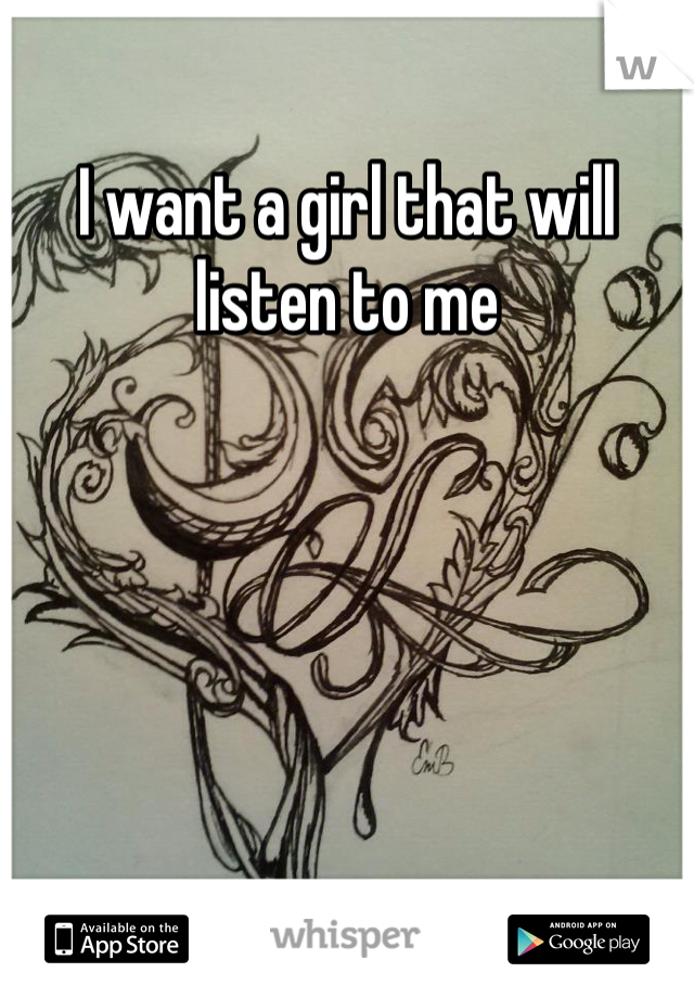I want a girl that will listen to me