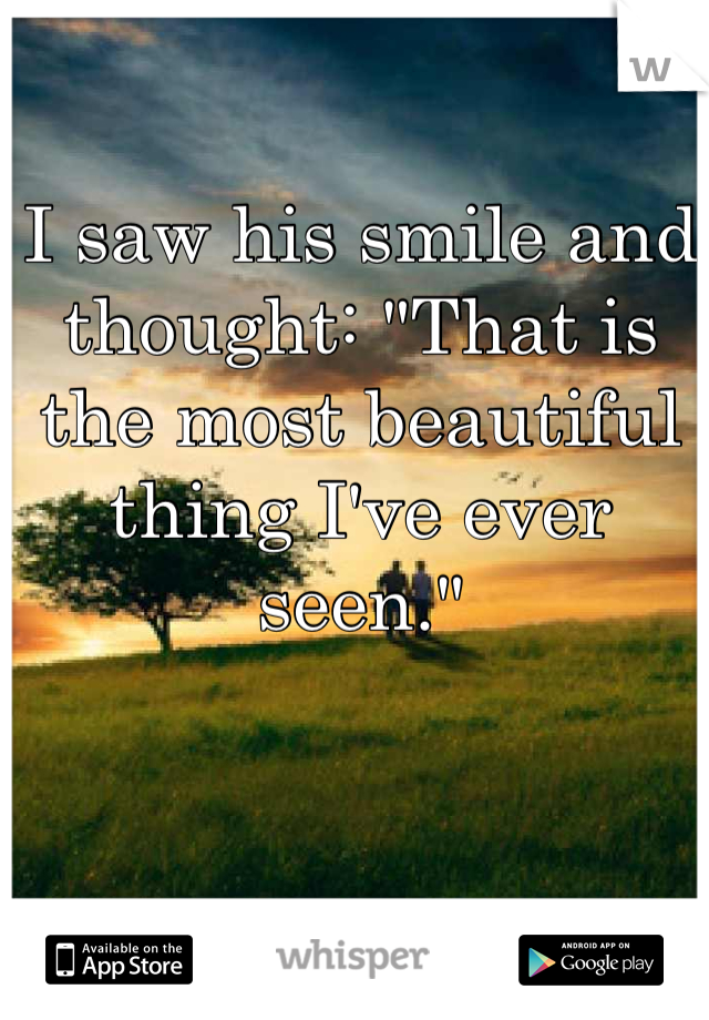 """I saw his smile and thought: """"That is the most beautiful thing I've ever seen."""""""