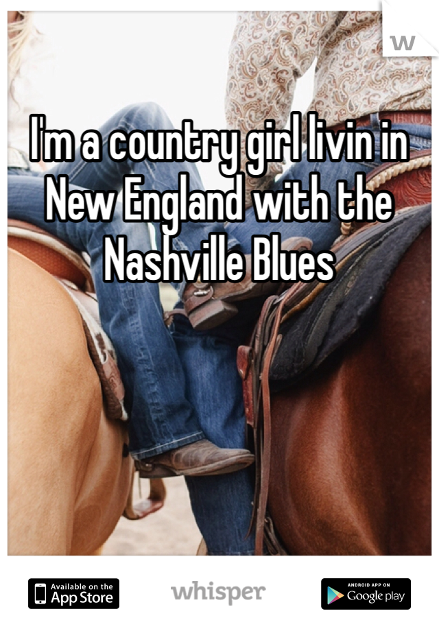 I'm a country girl livin in New England with the Nashville Blues