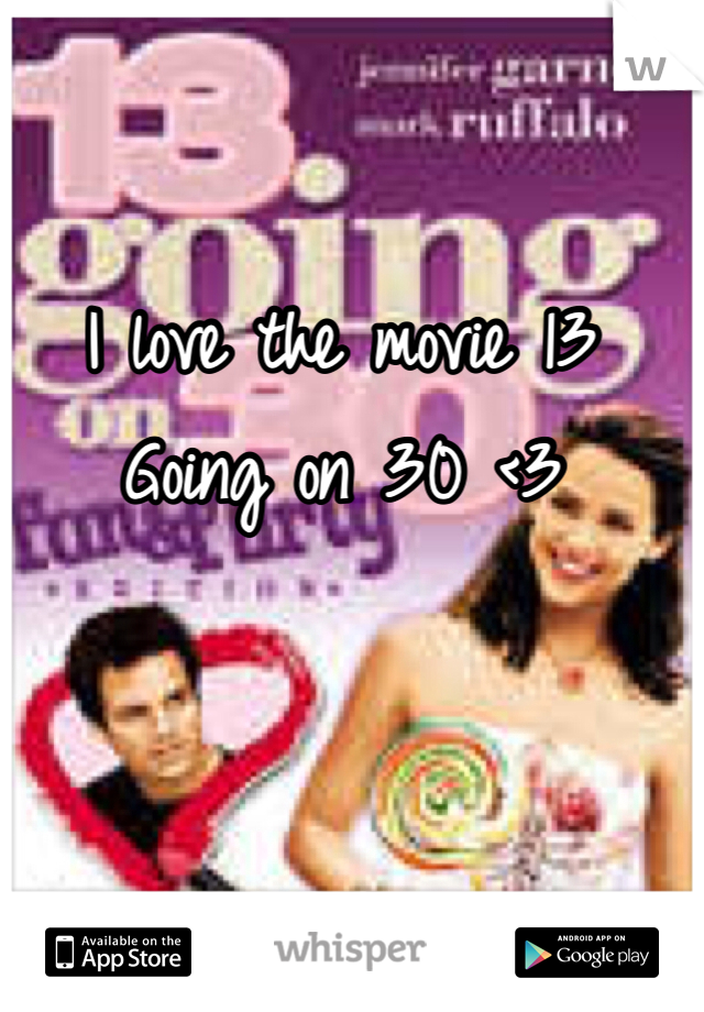 I love the movie 13 Going on 30 <3