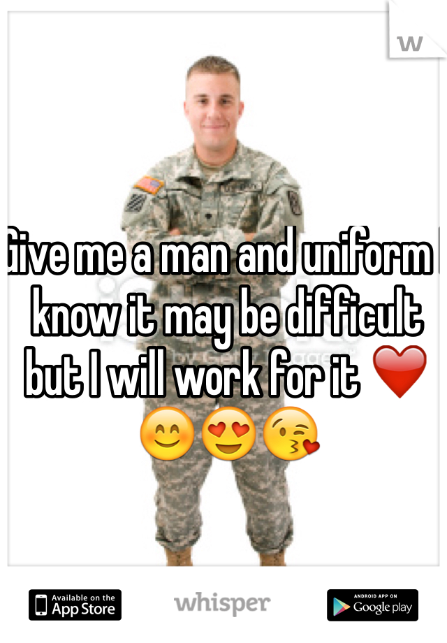 Give me a man and uniform I know it may be difficult but I will work for it ❤️😊😍😘