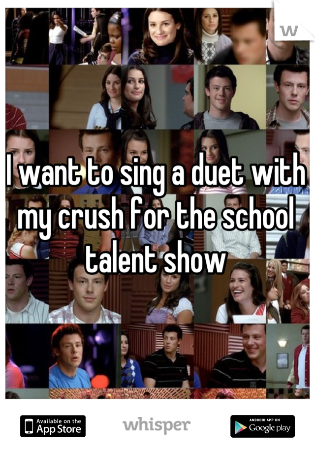 I want to sing a duet with my crush for the school talent show