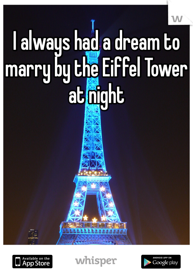 I always had a dream to marry by the Eiffel Tower at night