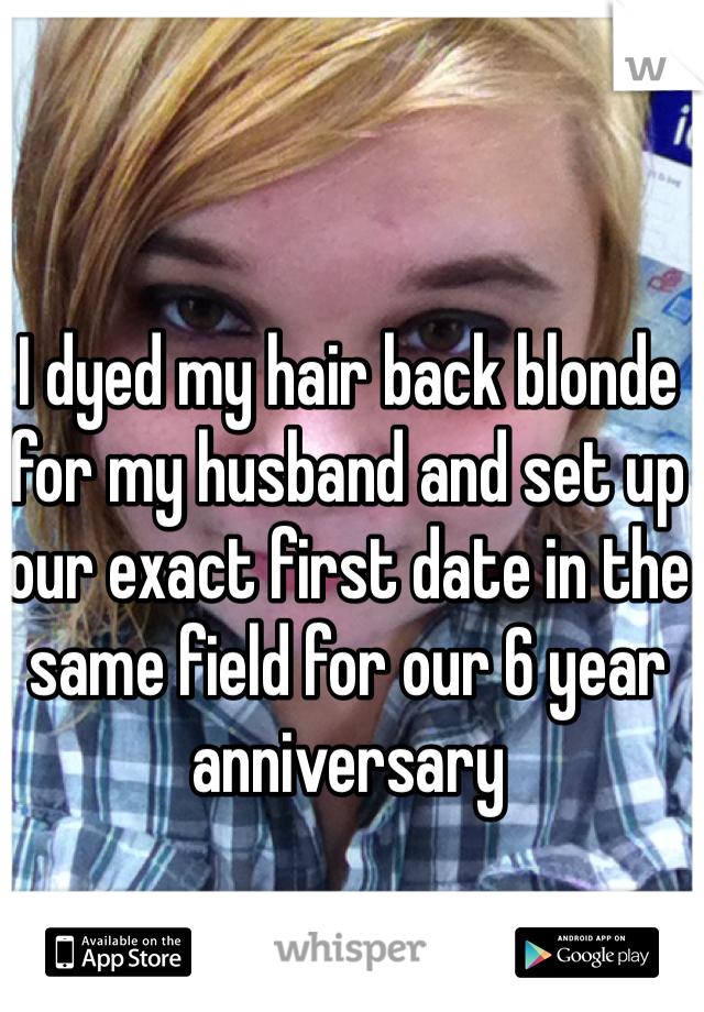 I dyed my hair back blonde for my husband and set up our exact first date in the same field for our 6 year anniversary