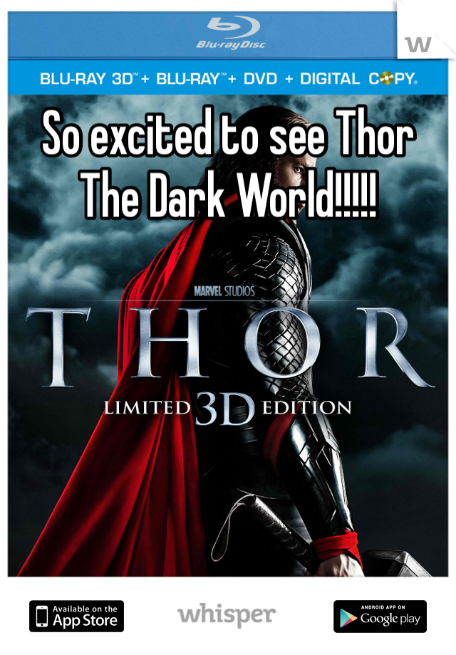 So excited to see Thor The Dark World!!!!!
