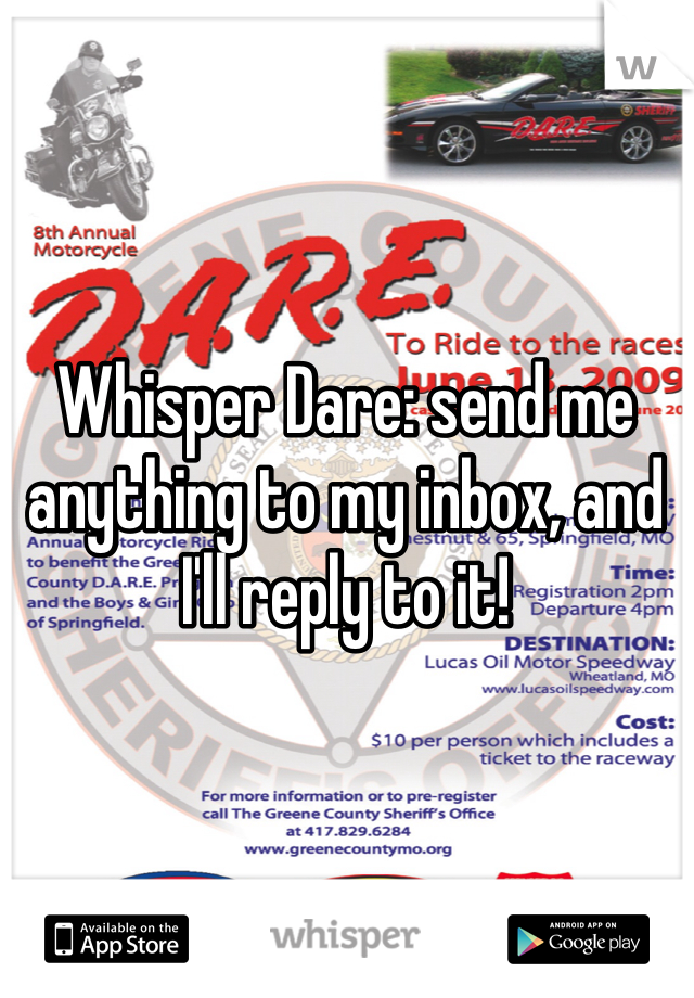Whisper Dare: send me anything to my inbox, and I'll reply to it!