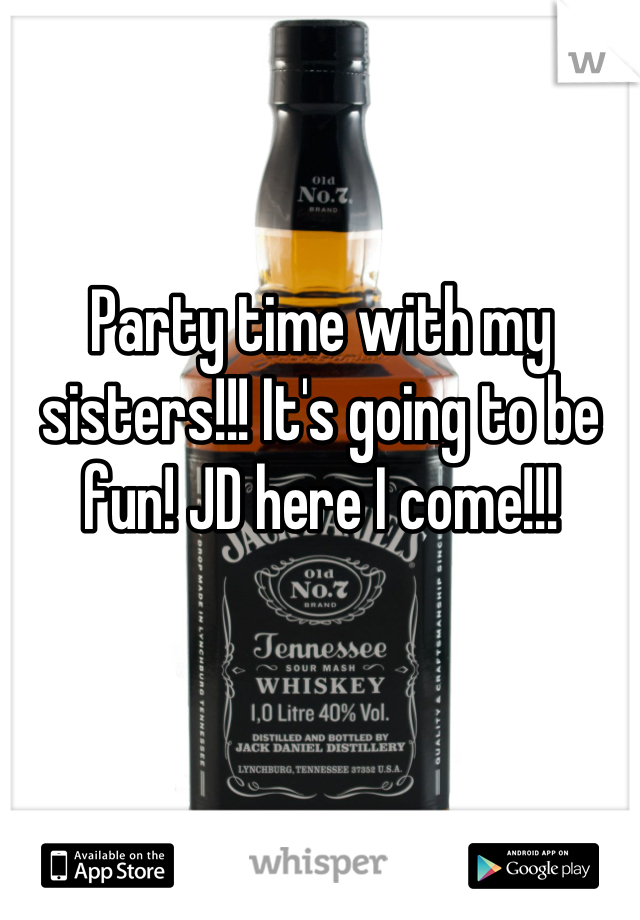 Party time with my sisters!!! It's going to be fun! JD here I come!!!