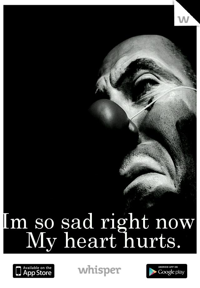 Im so sad right now. My heart hurts.
