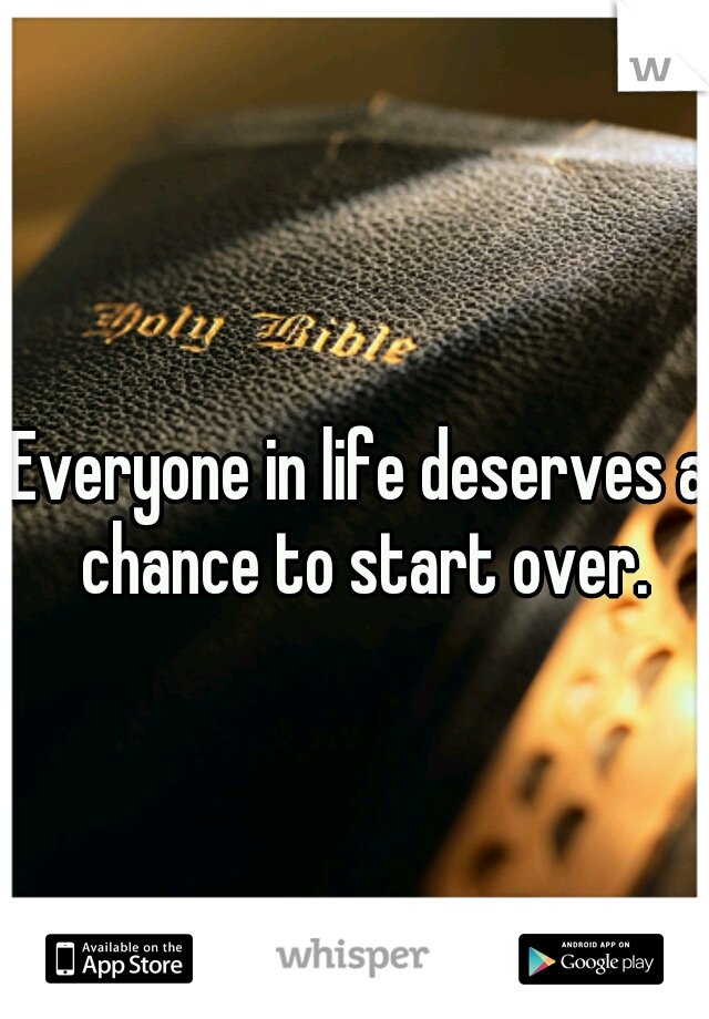 Everyone in life deserves a chance to start over.