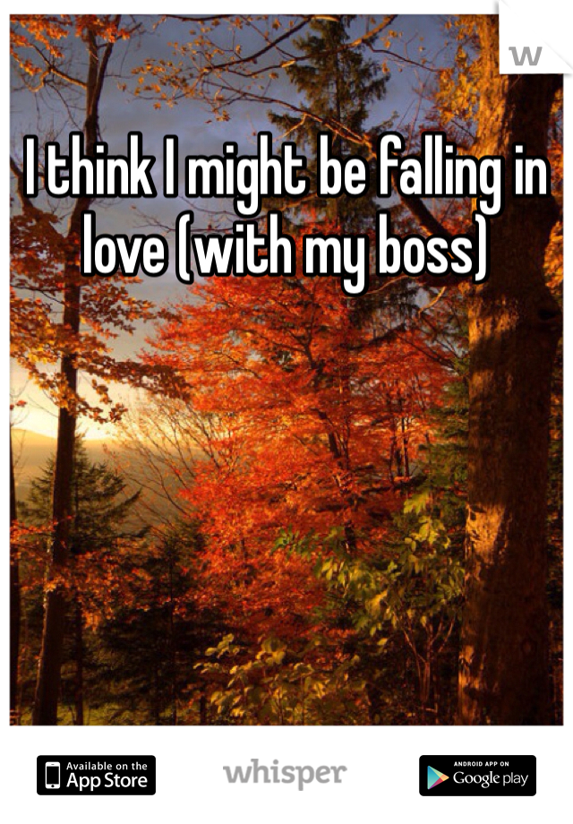 I think I might be falling in love (with my boss)