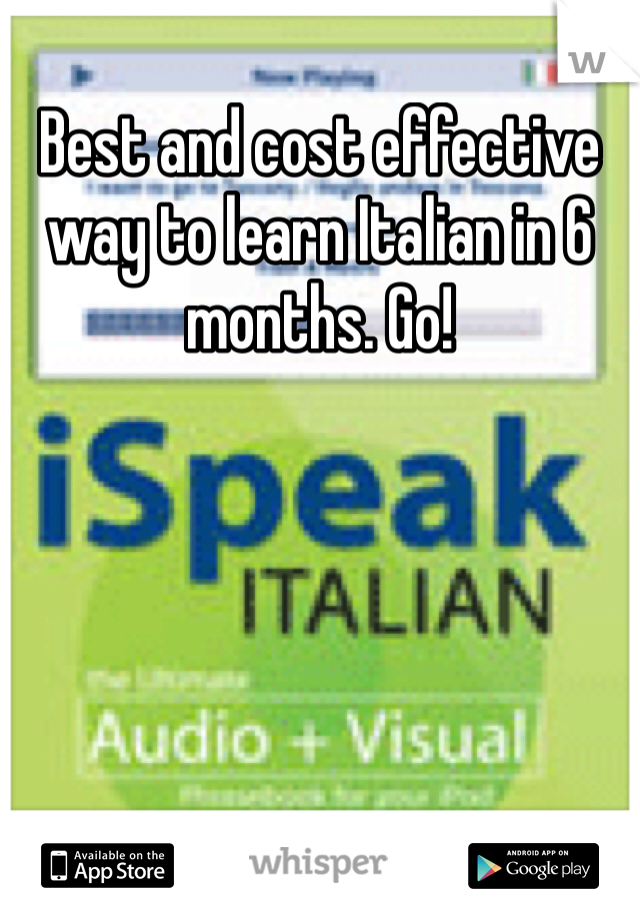 Best and cost effective way to learn Italian in 6 months. Go!