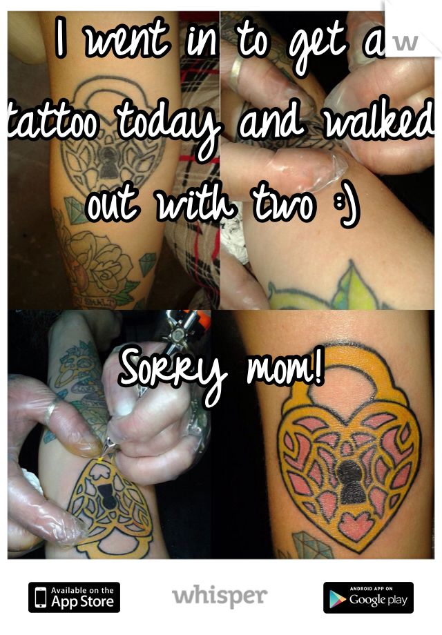 I went in to get a tattoo today and walked out with two :)   Sorry mom!