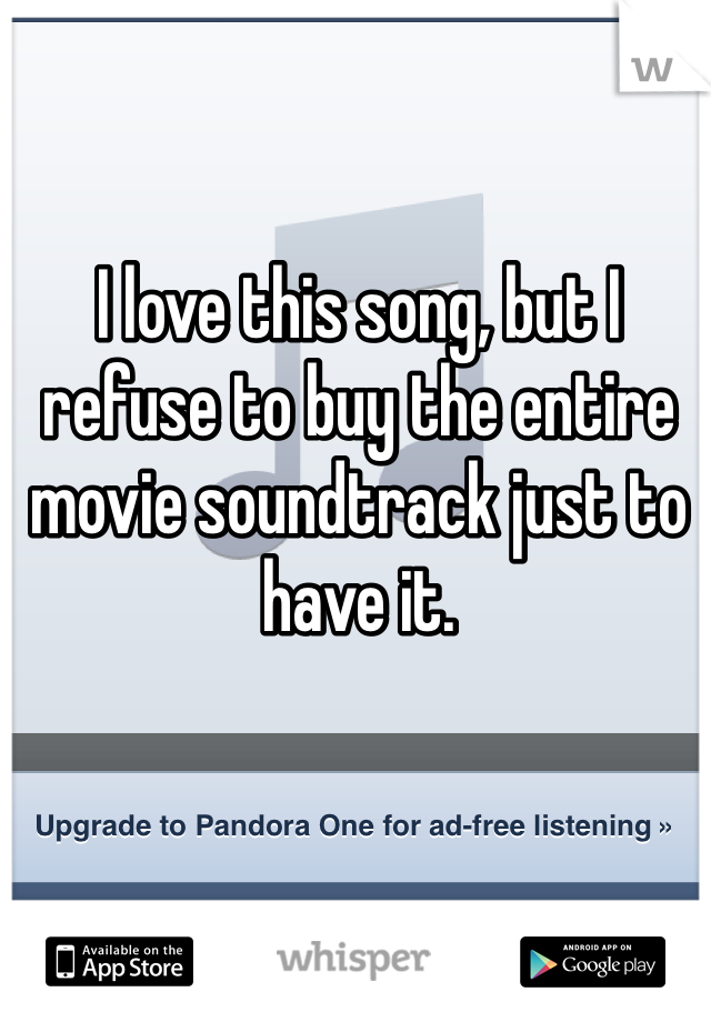 I love this song, but I refuse to buy the entire movie soundtrack just to have it.