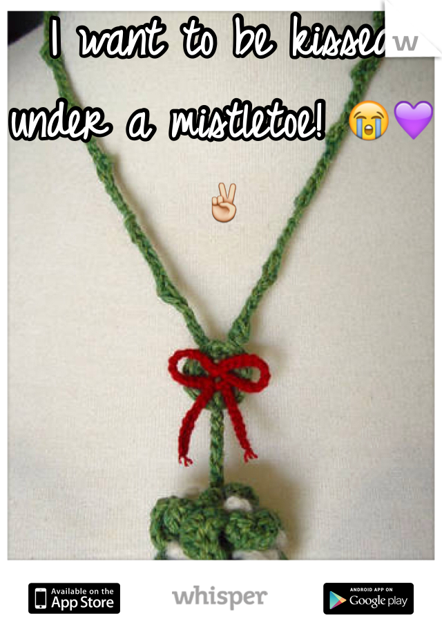 I want to be kissed under a mistletoe! 😭💜✌️