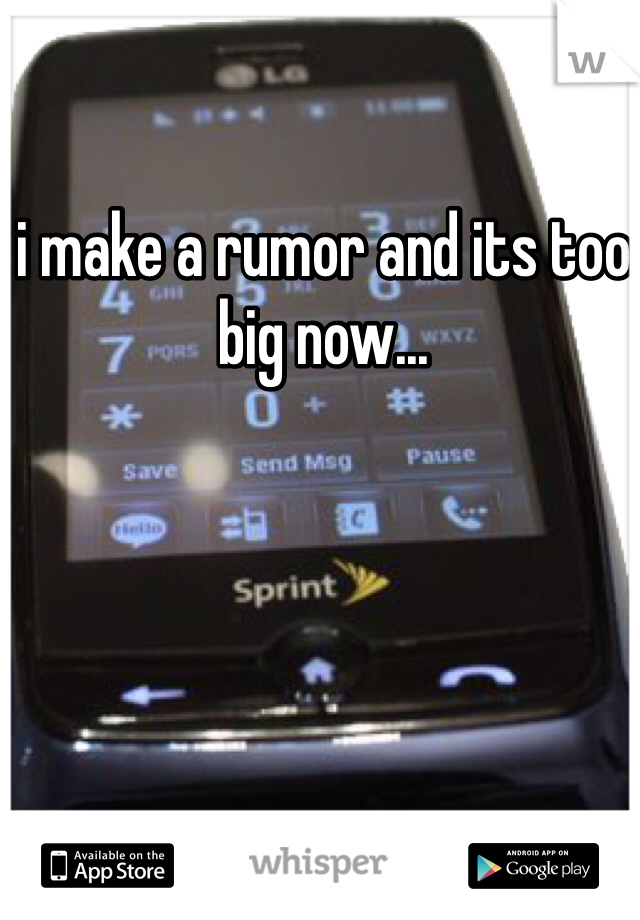 i make a rumor and its too big now...