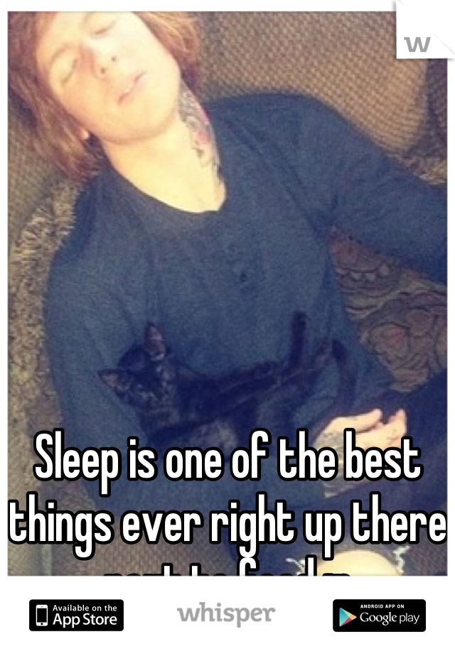 Sleep is one of the best things ever right up there next to food :p