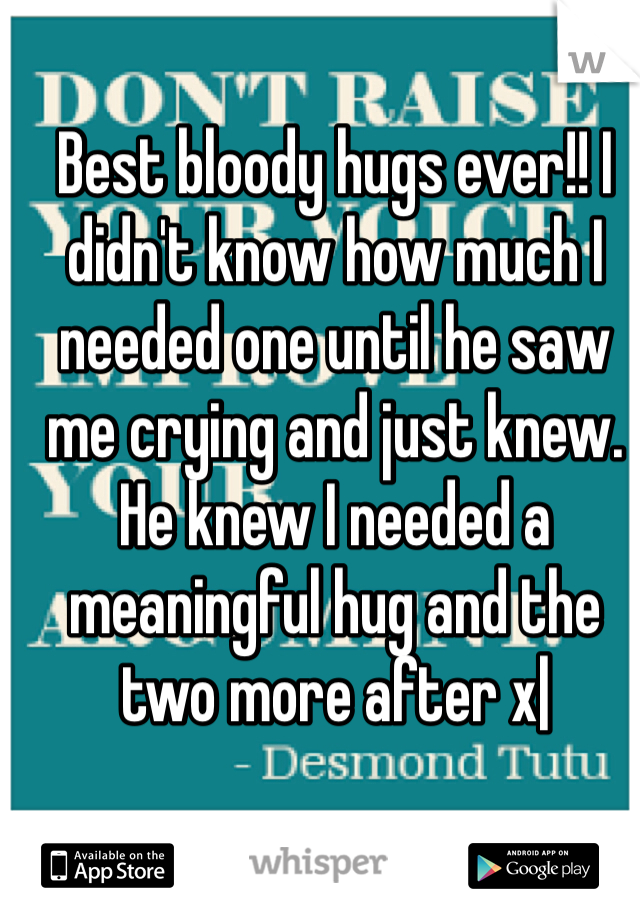 Best bloody hugs ever!! I didn't know how much I needed one until he saw me crying and just knew. He knew I needed a meaningful hug and the two more after x|