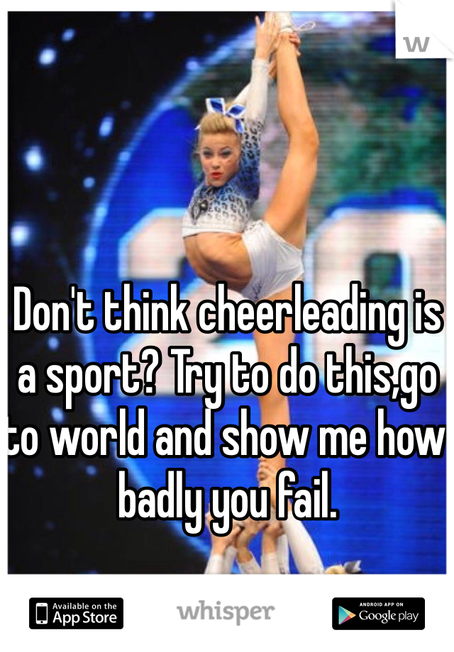 Don't think cheerleading is a sport? Try to do this,go to world and show me how badly you fail.