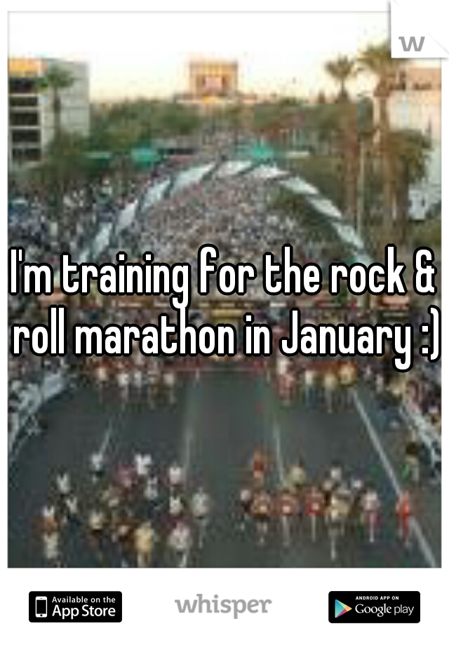 I'm training for the rock & roll marathon in January :)