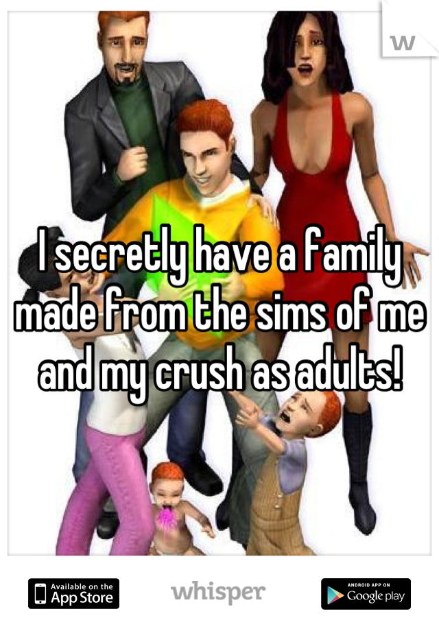 I secretly have a family made from the sims of me and my crush as adults!